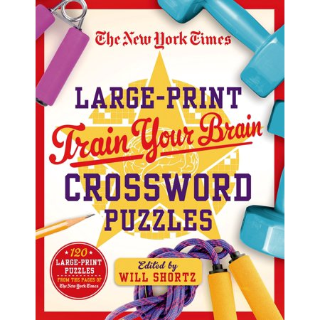 The New York Times Large-Print Train Your Brain Crossword Puzzles : 120 Large-Print  Puzzles from the Pages of The New York