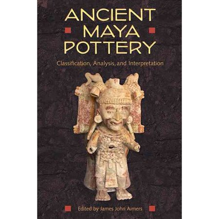 Ancient Maya Pottery: Classification, Analysis, and Interpretation