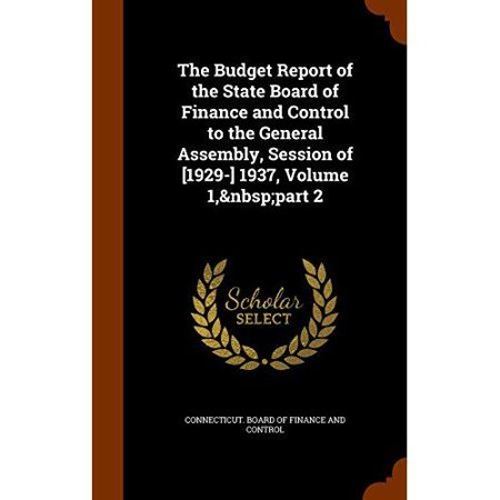 The Budget Report Of The State Board Of Finance And Control To The General Assembly  Session Of  1929   1937  Volume 1  Part 2