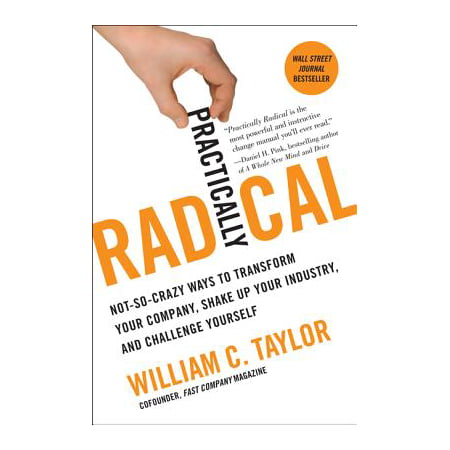 Practically Radical : Not-So-Crazy Ways to Transform Your Company, Shake Up Your Industry, and Challenge Yourself (Butterfly Transform Yourself)