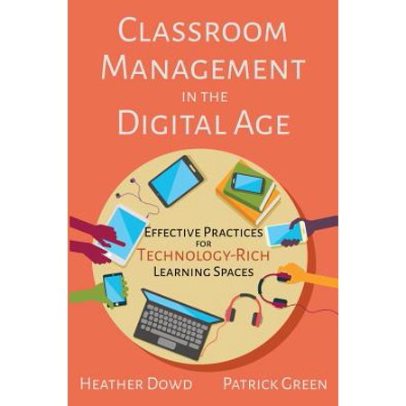 Classroom Management in the Digital Age : Effective Practices for Technology-Rich Learning Spaces