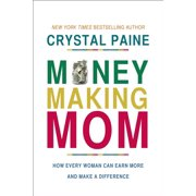 Money-Making Mom: How Every Woman Can Earn More and Make a Difference (Hardcover)