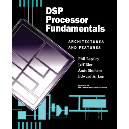 IEEE Press Series on Signal Processing: DSP Processor Fundamentals: Architectures and Features (Paperback) Digital Signal Processor Architecture