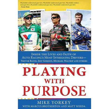 Playing With Purpose: Racing: Inside the Lives and Faith of Auto Racing's Most Intrguing Drivers - Mark Martin, Trevor Bayne, Jamie McMurray and Others