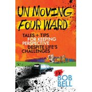 Un Moving Four Ward : Tales & Tips for Keeping Perspective Despite Life's Challenges