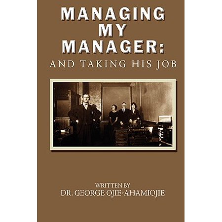 Managing My Manager : And Taking His Job (Trading Jobs)