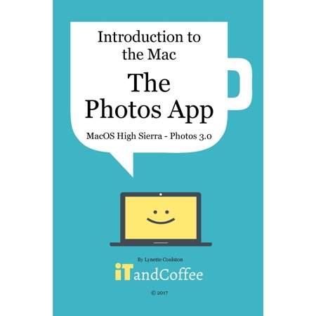 The Photos App on the Mac - High Sierra Edition (Photos 3) (High School Sim App)