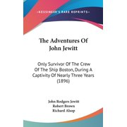 The Adventures of John Jewitt : Only Survivor of the Crew of the Ship Boston, During a Captivity of Nearly Three Years (1896)