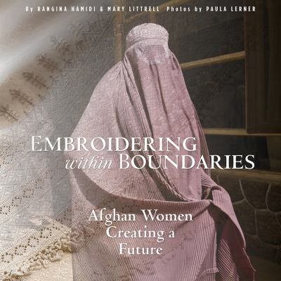 Embroidering Within Boundaries  Afghan Women Creating A Future