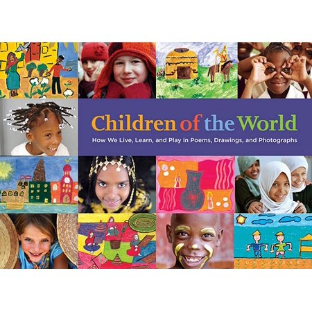Children of the World : How We Live, Learn, and Play in Poems, Drawings, and (Best Places To Live And Play)