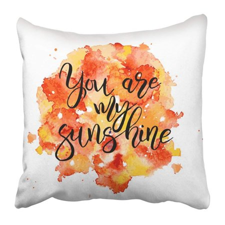 ARTJIA Inspirational Lettering Quote You Are My Sunshine on Colorful Orange Yellow Red Watercolor Splash Pillowcase 18x18 inch