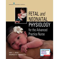 Fetal and Neonatal Physiology for the Advanced Practice Nurse (Paperback)