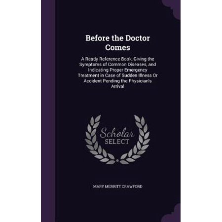 Before the Doctor Comes : A Ready Reference Book, Giving the Symptoms of Common Diseases, and Indicating Proper Emergency Treatment in Case of Sudden Illness or Accident Pending the Physician's - Common Or Proper Noun
