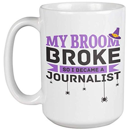 My Broom Broke So I Became A Journalist. Funny Halloween Scribe Coffee & Tea Gift Mug For News Writer, Newspaper Writers, Columnist, Editor, Reporter, Broadcaster, Announcer, Women And Men (15oz)](News Yale Halloween)