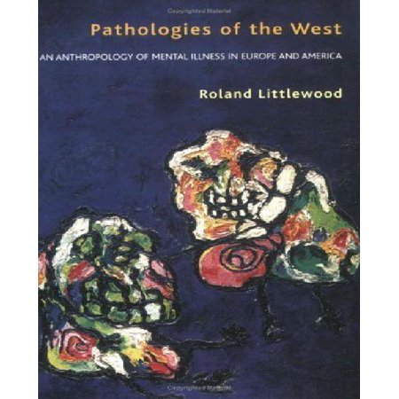 Pathologies Of The West  An Anthropology Of Mental Illness In Europe And America
