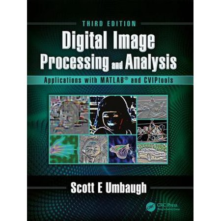 Digital Image Processing and Analysis : Applications with Matlab(r) and Cviptools, Third