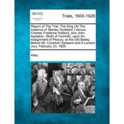 Report of the Trial, the King (at the Instance of Stanley Goddard, ) Versus Charles Frederick Holland, and John Appleton, (Both of Cornhill), Upon an