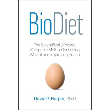 Biodiet : The Scientifically Proven, Ketogenic Way to Lose Weight and Improve