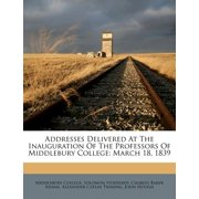 Addresses Delivered at the Inauguration of the Professors of Middlebury College : March 18, 1839