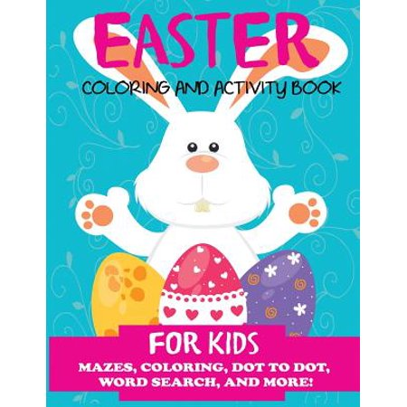 Easter Coloring and Activity Book for Kids : Mazes, Coloring, Dot to Dot, Word Search, and More. Activity Book for Kids Ages 4-8, 5-12
