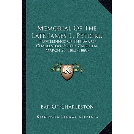 Memorial of the Late James L. Petigru : Proceedings of the Bar of Charleston, South Carolina, March 25, 1863 (1880)