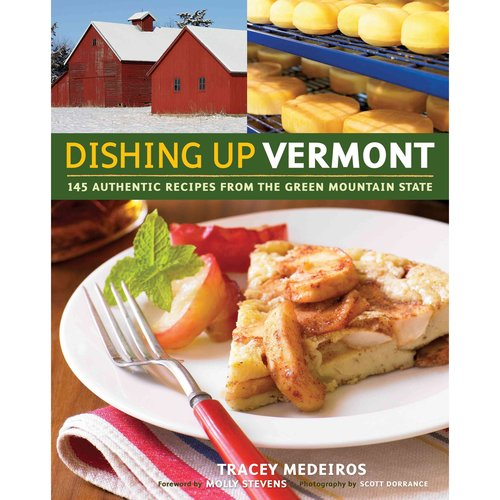 Dishing Up Vermont: 145 Authentic Recipes from the Green Mountain State
