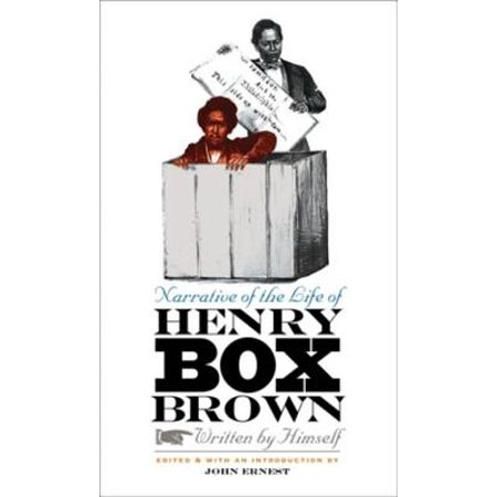 Narrative of the Life of Henry Box Brown, Written by Himself -