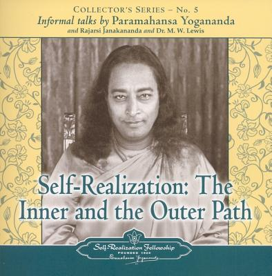 Self Realization: The Inner and Outer Path: Collector's Series No. 5. an Informal Talk by Paramahansa Yogananda