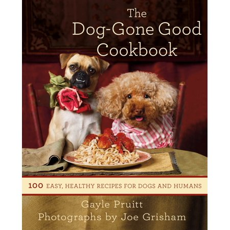 The Dog-Gone Good Cookbook : 100 Easy, Healthy Recipes for Dogs and