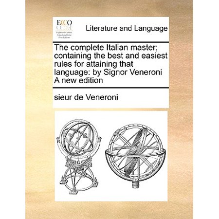 The complete Italian master; containing the best and easiest rules for attaining that language: by Signor Veneroni A new - Best And Easiest Costumes For Halloween
