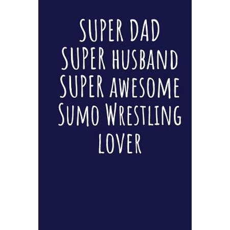 Cheap Sumo Wrestling Suits (Super Dad Super Husband Super Awesome Sumo Wrestling Lover : Blank Lined Blue Notebook)
