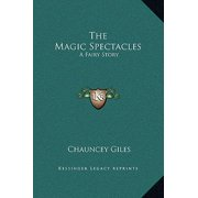 The Magic Spectacles : A Fairy Story