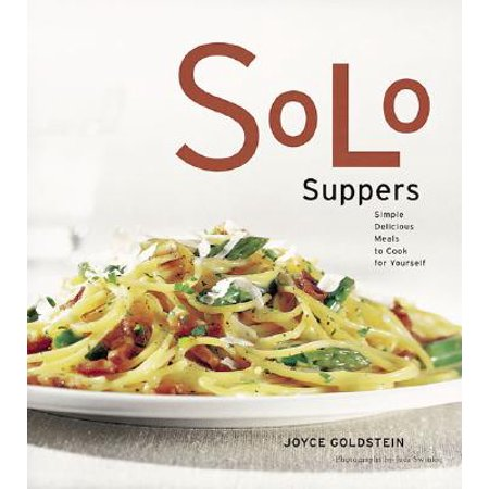 Solo Suppers : Simple Delicious Meals to Cook for
