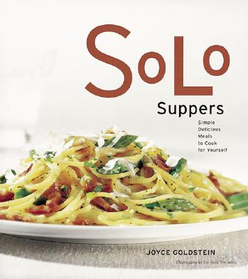 Solo Suppers : Simple Delicious Meals to Cook for Yourself