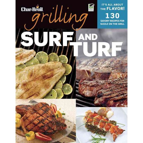 Char-Broil Grilling Surf and Turf: 140 Savory Recipes for Sizzle on the Grill