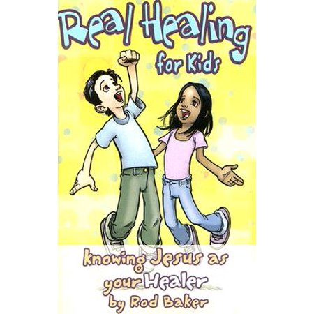 Real Healing for Kids : Knowing Jesus as Your