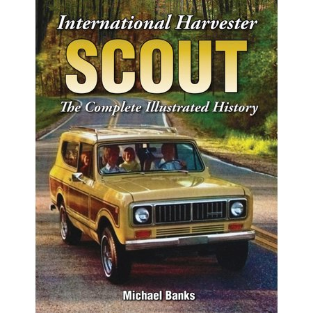 International Harvester Scout : The Complete Illustrated History