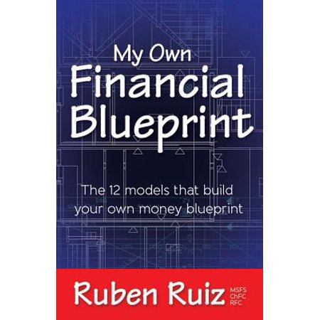 My Own Financial Blueprint : The 12 Models That Build Your Own Money  Blueprint