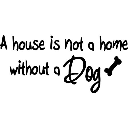 VWAQ A House is Not a Home Without a Dog - Vinyl Lettering Pet Home Wall Art Quote Decal