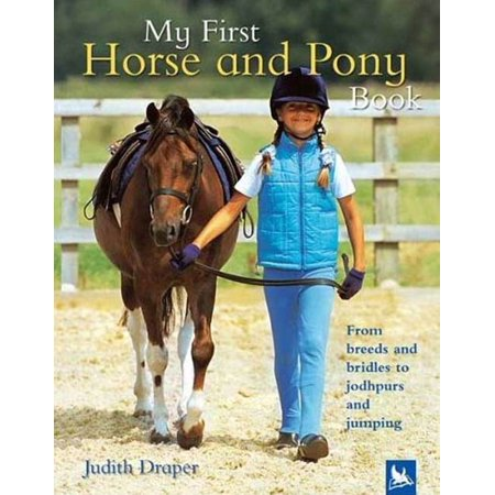 Pony Dressage Bridle - My First Horse and Pony Book : From Breeds and Bridles to Jophpurs and Jumping