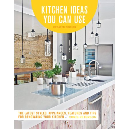 Kitchen Ideas You Can Use, Updated Edition : The Latest Styles, Appliances, Features and Tips for Renovating Your (Edition Appliance)