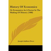 History of Economics : Or Economics as a Factor in the Making of History (1908)