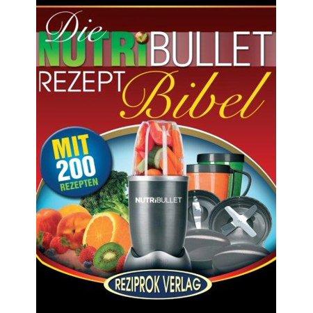 Die Nutribullet Rezept Bibel: 200 Kostliche Und Gesund-Nahrhafte Blast Und Smoothie Rezepte - image 1 of 1