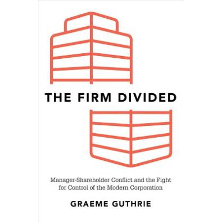 The Firm Divided : Manager-Shareholder Conflict and the Fight for Control of the Modern (Federal Income Taxation Of Corporations And Shareholders)