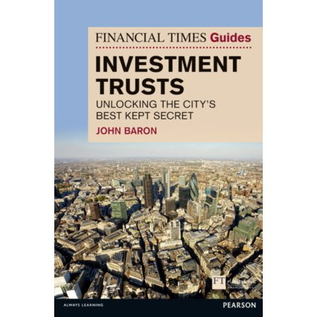 Financial Times Guide to Investment Trusts: Unlocking the City's Best Kept Secret (Financial Times Series)
