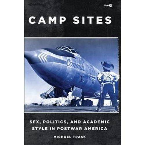 Camp Sites: Sex, Politics, and Academic Style in Postwar America