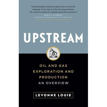 Upstream : Oil and Gas Exploration and Production: An Overview
