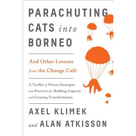 Parachuting Cats Into Borneo : And Other Lessons from the Change - Borneo Scorpion