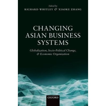 Changing Asian Business Systems: Globalization, Socio-Political Change, and Economic Organization