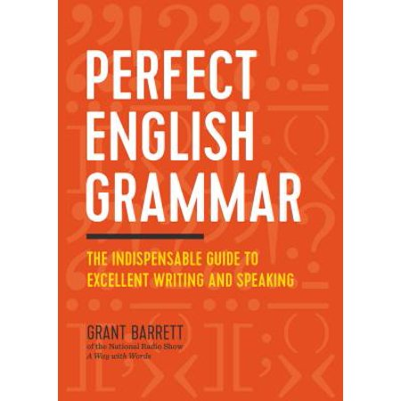 Perfect English Grammar : The Indispensable Guide to Excellent Writing and